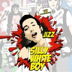 Jizz - Silly White Boy